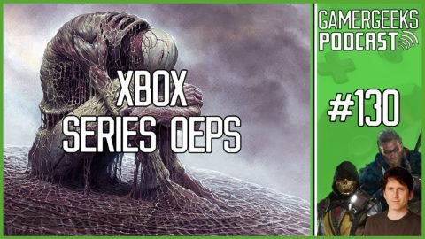 GamerGeeks Podcast #130 – Xbox Series Oeps